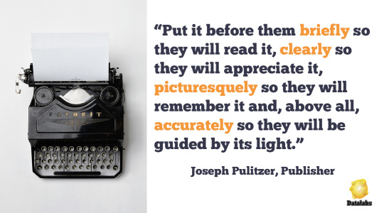 "Pulitzer's timeless advice for great content: ""Put it before them briefly so they will read it, clearly so they will appreciate it, picturesquely so they will remember it and, above all, accurately so they will be guided by its light."""